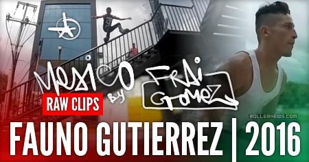 Fauno Gutierrez (Mexico): Raw Clips (2016)