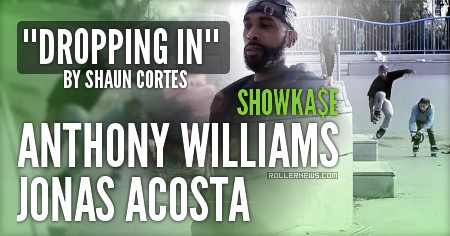 Dropping in with Anthony Williams and Jonas Acosta, Clips by Shaun Cortes (2017)