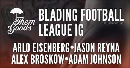 Themgoods Clips: Blading Football League IG, with Arlo Eisenberg, Jason Reyna, Alex Broskow & Adam Johnson