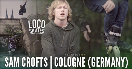 Sam Crofts – Cologne Street (2017) Locoskates Edit