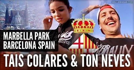 Ton Neves & Tais Colares (Brazil): Park Session in Marbella Skatepark (BCN, Spain)