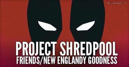 Project Shredpool: Friends | New Englandy Goodness