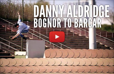 Danny Aldridge – Bognor to Barca – Street Profile by Nick Lomax (2017)
