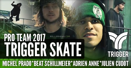 Trigger Skate – Pro Team 2017, Edit by Adrien Anne