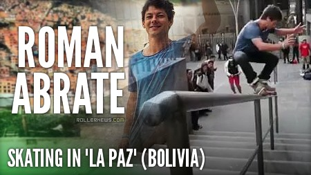 "Roman Abrate ripping the streets of ""La Paz"" (Bolivia)"