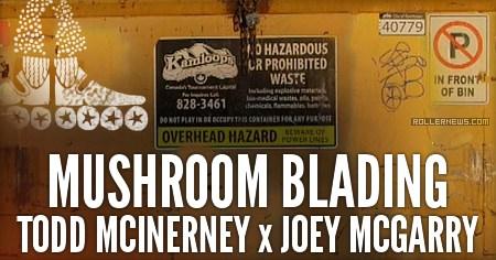 Mushroom Blading - Todd Mcinerney & Joey Mcgarry – 2.5 hours at NorKam Senior Secondary School