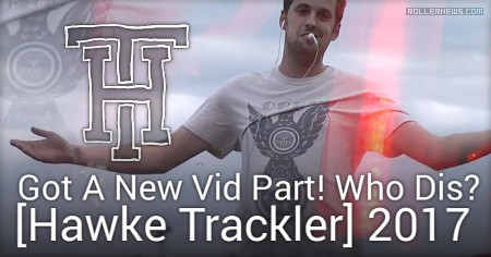 Hawke Trackler - Got A New Vid Part! Who Dis? (2017)