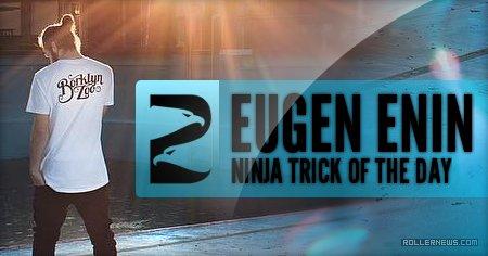 Ninja Trick of the day - Eugen Enin (2017)