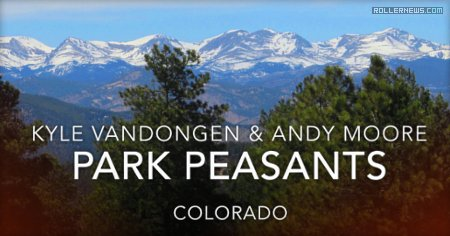 Park Peasants (2017, Colorado) - Chill Park Edit with Kyle Vandongen and Andy Moore