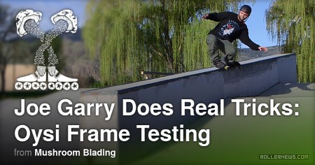 Joe Garry does real tricks (2017) - Oysi frame testing - Part 2 Added