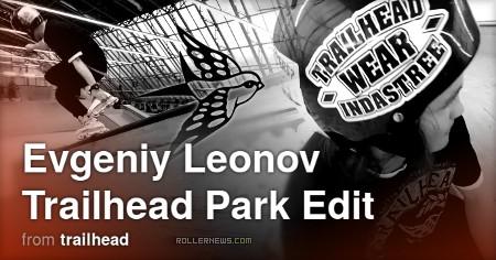 Evgeniy Leonov - Trailhead Park Edit (2017)