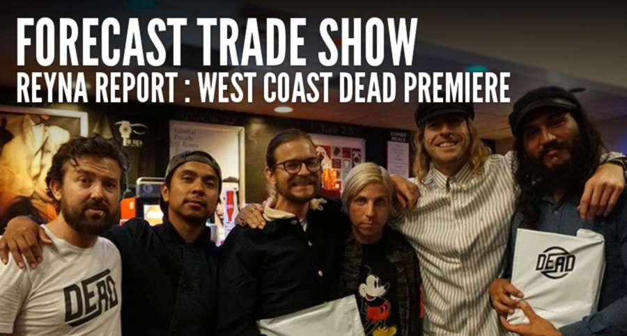 Forecast Tradeshow 2017 - Reyna Report - West Coast, Dead Premiere
