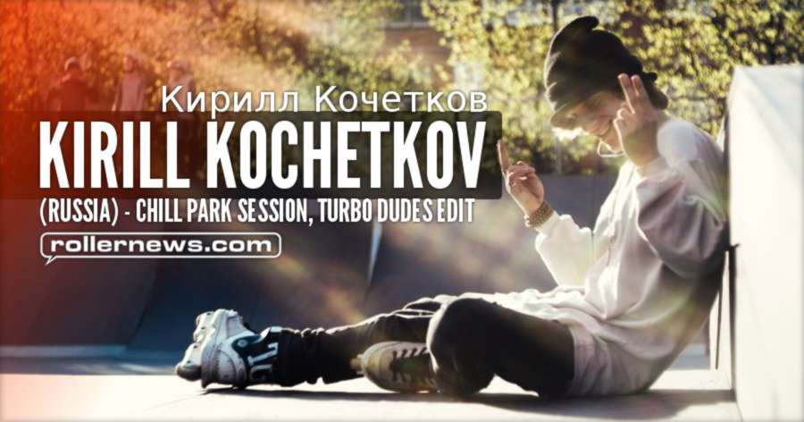 Kirill Kochetkov (Russia) - Chill Park Session, Turbo Dudes Edit (2017)