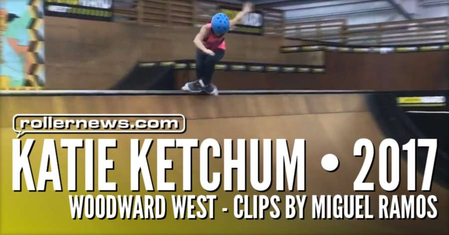 Katie Ketchum - Woodward West (2017), Clips by Miguel Ramos