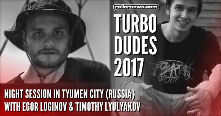 Turbo Dudes - Night Session in Tyumen City (Russia, 2017) with Egor Loginov & Timothy Lyulyakov