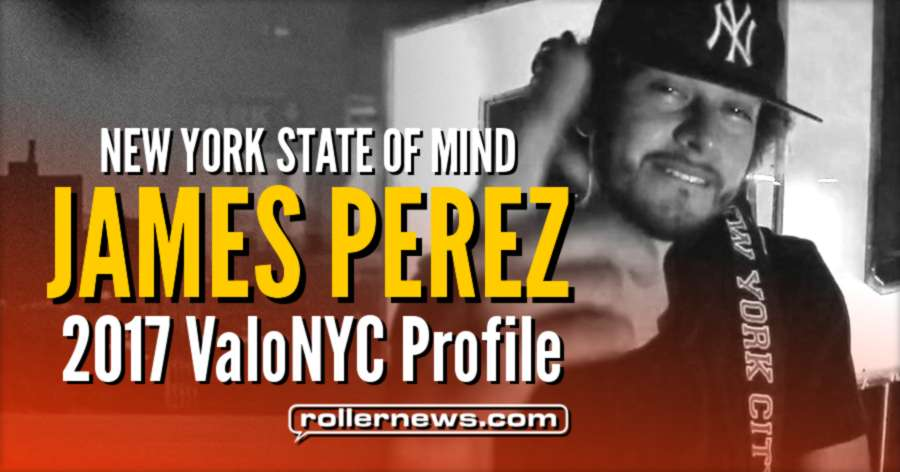 James Perez - ValoNYC Profile (2017) by Terrence Henry