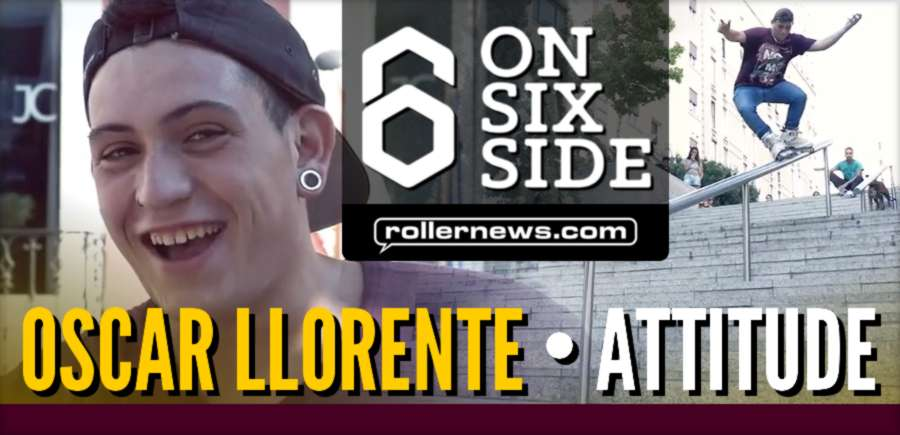 "Oscar Llorente (Spain) - Attitude Section, A Video by ""On Six Side"""