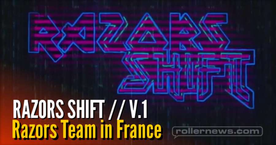 RAZORS SHIFT // V.1 Razors Team in France (2017) with Scott Quinn, Alex Burston, Jeph Howard, Mathias Silhan & more