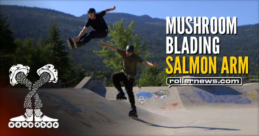 Todd McInerney and Joey Mcgarry: Mushroom Blading @ Salmon Arm Skatepark