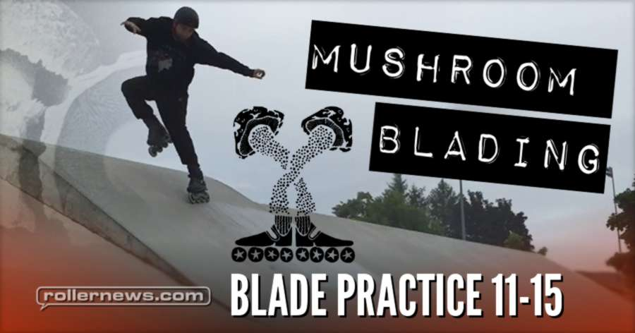 Big Wheels: Mushroom Blading - Blade Practice 11-15 (2017)