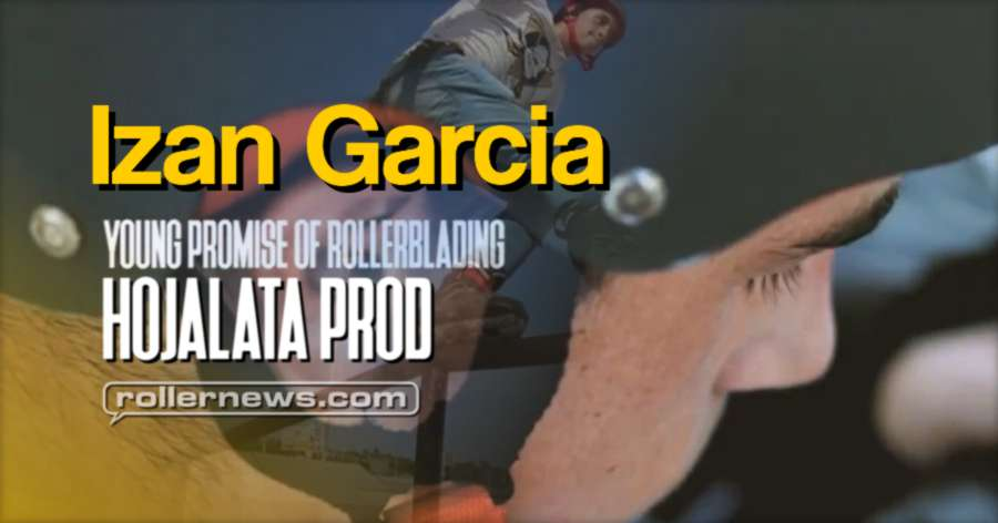 Izan Garcia (15, Spain) - Young Promise of Rollerblading. Hojalata Prod, Park Edit