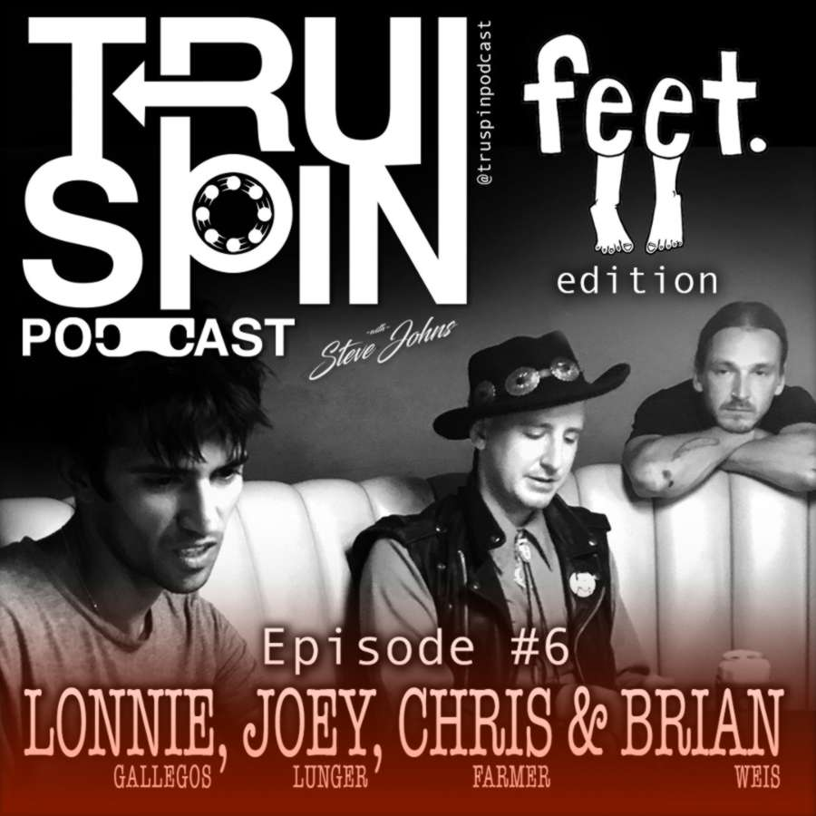 Truspin Podcast (Feet Edition) with Lonnie Gallegos, Joey Lunger, Brian Weis and Chris Farmer