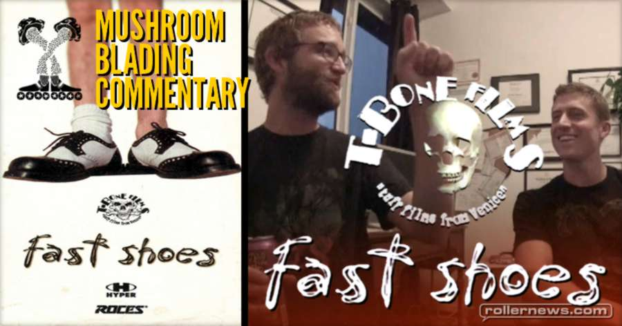 Mushroom Blading Commentary - Fast Shoes (T-Bone Films, 1996)