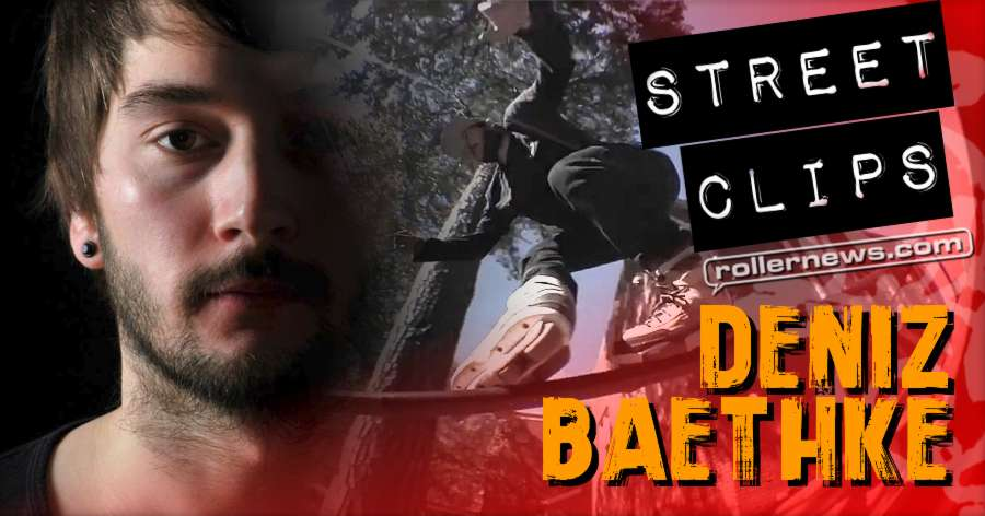 Deniz Baethke (Germany) - Street Clips (2017)