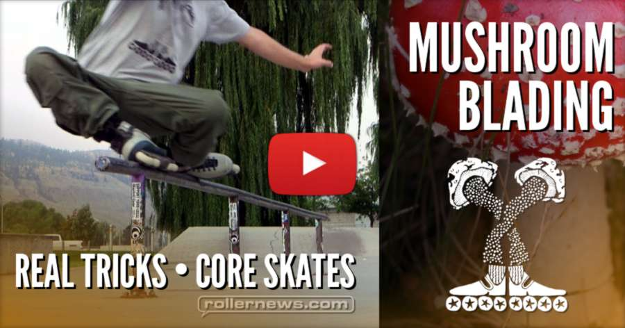 Mushroom Blading: Blade Practice 18 - Real Tricks, Core Skates (2017)