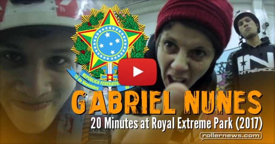 Gabriel Nunes (Brazil) - 20 Minutes at Royal Extreme Park (2017)