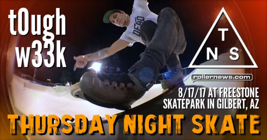 Thursday Night Skate - T0ugh W33k (August 2017, Arizona) by Ryan Buchanan