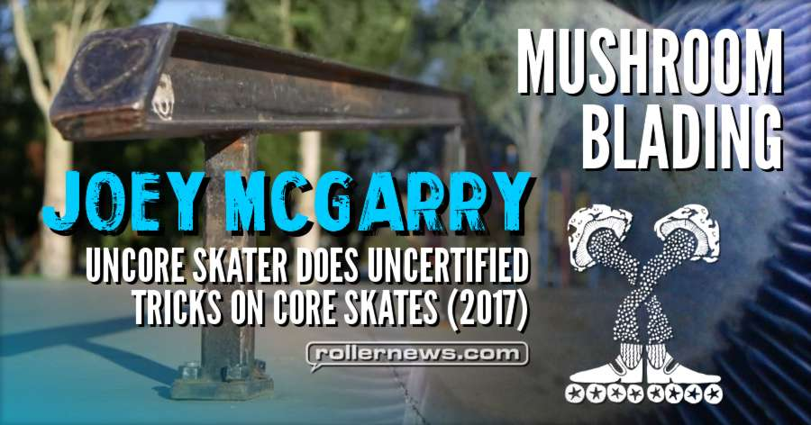 Joey McGarry - Uncore skater does uncertified tricks on core skates (2017)