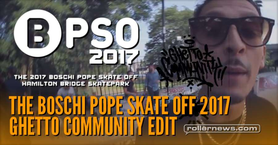 The Boschi Pope Skate Off 2017: Ghetto Community Edit