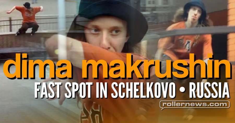 Dima Makrushin - Fast Spot in Schelkovo (Russia, 2017)
