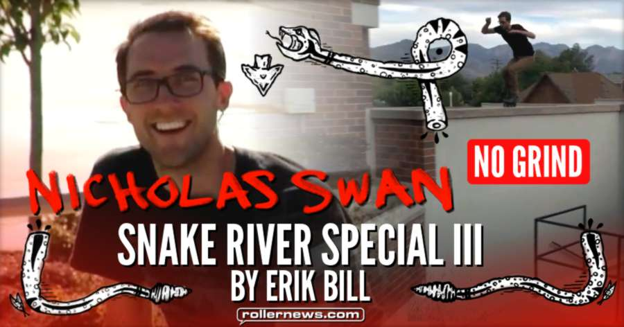 Nicholas Swan - Snake River Special III (2016) by Erik Bill, No Grind Section Now Online