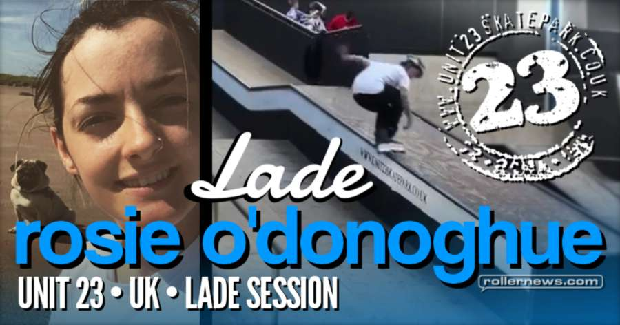 Rosie O'Donoghue - Lade Session at Unit 23 Skatepark (UK, 2017)