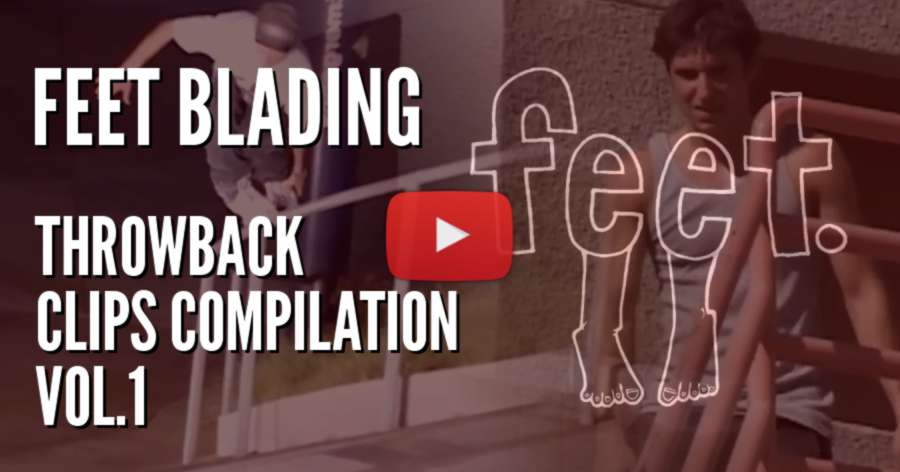 Feet Blading - Throwback Clips Compilation Vol.1 by Lonnie Gallegos