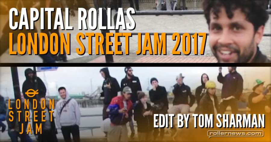 Capital Rollas, London Street Jam 2017 - Edit by Tom Sharman