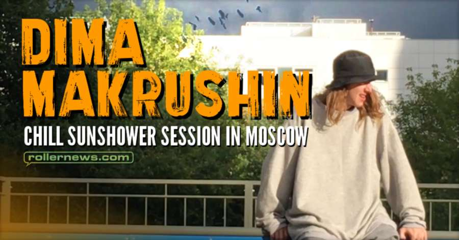 Dima Makrushin - Chill Sunshower Session in Moscow (Russia, 2017)