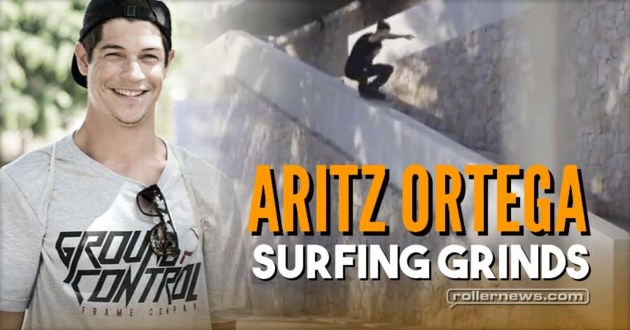 Aritz Ortega (Spain) - Surfing Grinds (2017)