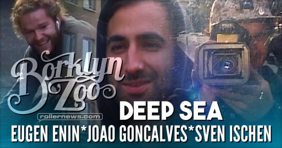 Borklyn Zoo - Deep Sea with Eugen Enin, Joao Goncalves & Sven Ischen