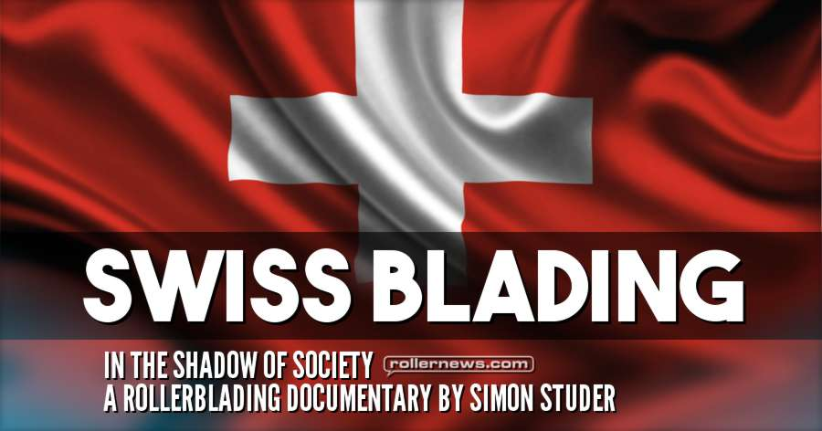 Swiss Blading (2017) - A Rollerblading Documentary by Simon Studer
