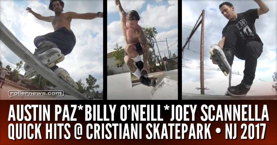 Austin Paz, Billy O'Neill & Joey Scannella - Quick Hits @ Cristiani Skatepark (NJ, 2017)