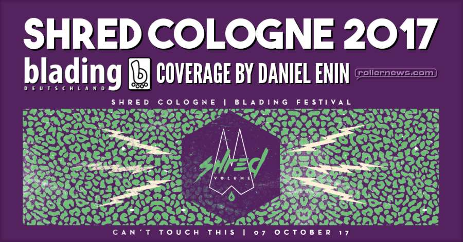 Shred Cologne 2017, Blading Festival in 4k - Edit by Daniel Enin (7 min) for Blading Deutschland