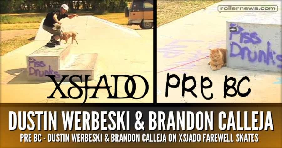 Xsjado Pre BC - Dustin Werbeski & Brandon Calleja on Xsjado Farewell Skates (2017)