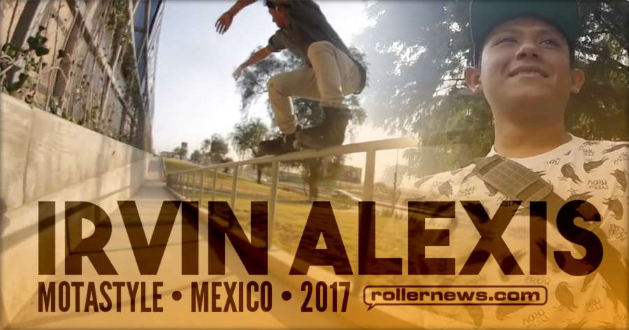 Irvin Alexis - Rollerblading in Mexico (2017) - Motastyle Edit