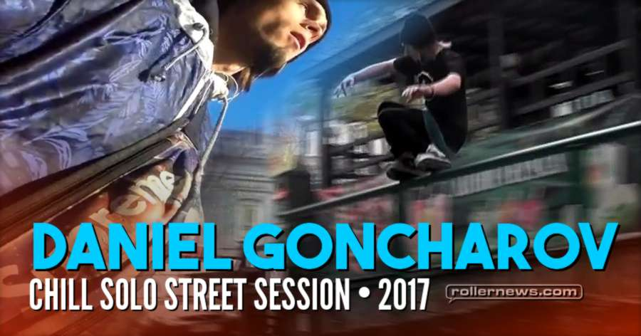 Daniel Goncharov (Russia) - Chill Solo Street Session (2017)