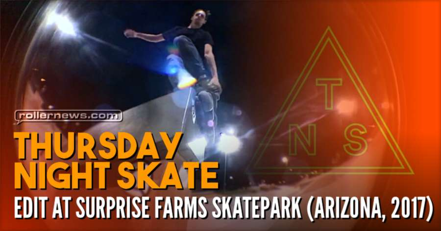 Thursday Night Skate edit at Surprise Farms Skatepark (Arizona, 2017)