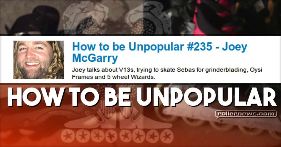 How to Be Unpopular 235 (October 2017) - Audio Podcast with Joey Mcgarry