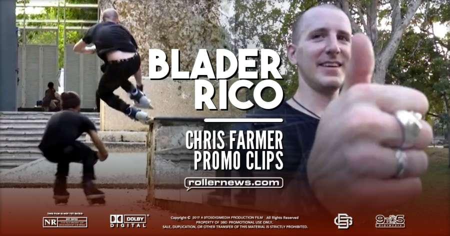 Chris Farmer - BladerRico (2017), Promo Clips by Erick Rodriguez